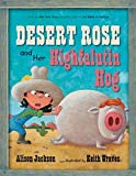 Jackson, Alison: Desert Rose and Her Highfalutin Hog