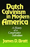 Bratt, James D.: Dutch Calvinism in Modern America: A History of a Conservative Subculture