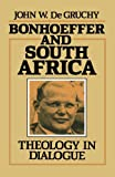 De Gruchy, John W.: Bonhoeffer and South Africa: Theology in Dialogue