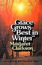 Grace Grows Best in Winter by E. Margaret…