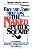 Neuhaus, Richard: The Naked Public Square: Religion and Democracy in America