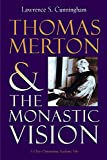 Cunningham, Lawrence S.: Thomas Merton and the Monastic Vision