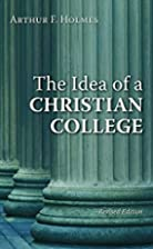 The Idea of a Christian College by Arthur F.…