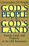 Wright, Christopher: God&#39;s People in God&#39;s Land: Family, Land, and Property in the Old Testament