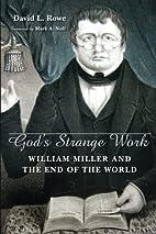 God's Strange Work: William Miller and the…