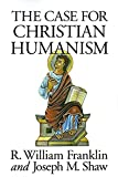 Shaw, Joseph M.: The Case for Christian Humanism
