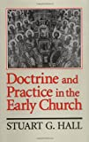 Hall, Stuart G.: Doctrine and Practice in the Early Church