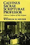 Neuser, Wilhelm H.: Calvinus Sacrae Scripturae Professor/Calvin As Confessor of Holy Scripture
