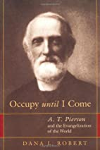 Occupy Until I Come: A. T. Pierson and the…