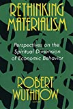 Wuthnow, Robert: Rethinking Materialism: Perspectives on the Spiritual Dimension of Economic Behavior