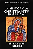 Isichei, Elizabeth: A History of Christianity in Africa: From Antiquity to the Present