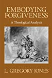 Jones, L. Gregory: Embodying Forgiveness: A Theological Analysis