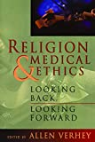 Verhey, Allen: Religion and Medical Ethics: Looking Back, Looking Forward
