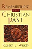 Wilken, Robert Louis: Remembering the Christian Past