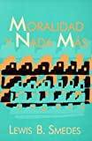 Smedes, Lewis B.: Moralidad Y Nada Mas (Nueva creacion) (Spanish Edition)