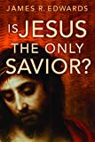 Edwards, James R.: Is Jesus The Only Savior?