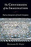 Hays, Richard B.: The Conversion of the Imagination: Paul As Interpreter of Israel's Scripture