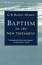 Baptism in the New Testament by George R.…