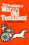 Craigie, Peter C.: The Problem of War in the Old Testament
