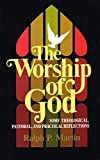 Martin, Ralph P.: The Worship of God: Some Theological, Pastoral and Practical Reflections