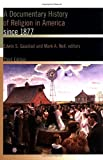 Noll, Mark A.: A Documentary History of Religion in America since 1877