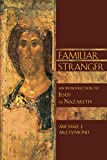 McClymond, Michael J.: Familiar Stranger: An Introduction to Jesus of Nazareth