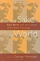 For the Sake of the World: Karl Barth and…