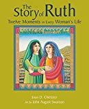 Chittister, Joan: The Story of Ruth: Twelve Moments in Every Woman's Life