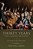 Green, Michael: Thirty Years That Changed the World: The Book of Acts for Today