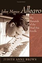 John Marco Allegro: The Maverick Of The Dead…