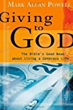 Powell, Mark Allen: Giving to God: The Bible&#39;s Good News about Living a Generous Life