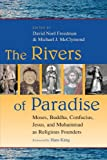Freedman, David Noel: The Rivers of Paradise: Moses, Buddha, Confucius, Jesus, and Muhammad As Religious Founders