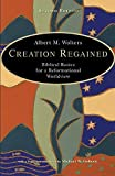 Wolters, Albert M.: Creation Regained: Biblical Basics for a Reformational Worldview