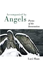 Accompanied by Angels: Poems of the…