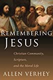Verhey, Allen: Remembering Jesus: Christian Community, Scripture, and the Moral Life
