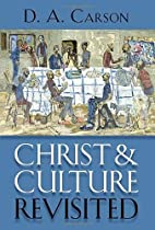 Christ and Culture Revisited by D. A. Carson