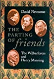 Newsome, David: The Parting of Friends: The Wilberforces and Henry Manning