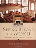 Finney, Paul Corby: Seeing Beyond the Word: Visual Arts and the Calvinist Tradition