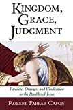 Capon, Robert Farrar: Kingdom, Grace, Judgment: Paradox, Outrage, and Vindication in the Parables of Jesus