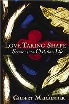 Love Taking Shape: Sermons on the Christian…