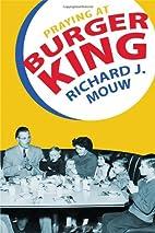Praying at Burger King by Richard J. Mouw