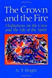 Wright, Tom: The Crown and the Fire: Meditations on the Cross and the Life of the Spirit