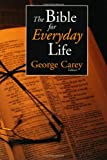 Carey, George: The Bible for Everyday Life