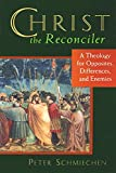 Schmiechen, Peter: Christ the Reconciler: A Theology for Opposites, Differences, and Enemies