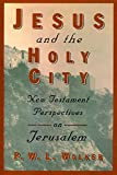 Walker, P. W. L.: Jesus and the Holy City: New Testament Perspectives on Jerusalem