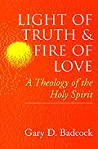 Light of Truth & Fire of Love: A Theology of…