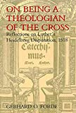 Forde, Gerhard O.: On Being a Theologian of the Cross: Reflections on Luther&#39;s Heidelberg Disputation, 1518
