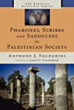 Saldarini, Anthony: Pharisees, Scribes, and Sadducees in Palestinian Society: A Sociological Approach