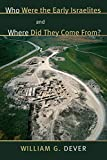 Dever, William G.: Who Were the Early Israelites and Where Did They Come From?