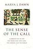Dawn, Marva J.: The Sense of the Call: A Sabbath Way of Life for Those Who Serve God, the Church, and the World